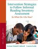 Intervention Strategies to Follow Informal Reading Inventory Assessment : So What Do I Do Now?, Leslie, Lauren and Caldwell, JoAnne Schudt, 0132907089