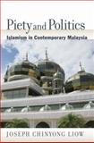 Piety and Politics : Islamism in Contemporary Malaysia, Liow, Joseph Chinyong and Liow, Joseph Chiyong, 0195377087