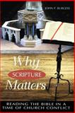 Why Scripture Matters : Reading the Bible in a Time of Church Conflict, Burgess, John P., 0664257089