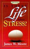 Is There Life after Stress?, James W. Moore, 0687197082