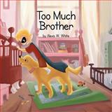 Too Much Brother, Alexis W. White, 1483677087