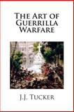 The Art of Guerrilla Warfare, J. J. Tucker, 1497537088