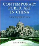 Contemporary Public Art in China : A Photographic Tour, Young, John T. and Young, 0295977086