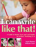 I Can Write Like That! : A Guide to Mentor Texts and Craft Studies for Writers' Workshop, K-6, Ehmann, Susan and Gayer, Kellyann, 087207708X