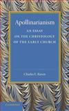 Apollinarianism : An Essay on the Christology of the Early Church, Raven, Charles E., 1107697085
