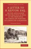 A Letter to H. Repton, Esq. , on the Application of the Practice As Well As the Principles of Landscape-Painting to Landscape-Gardening : Intended As a Supplement to the Essay on the Picturesque, Price, Uvedale, 1108067085