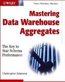 Mastering Data Warehouse Aggregates : Solutions for Star Schema Performance, Adamson, Christopher, 0471777099