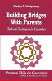 Building Bridges with Parents : Tools and Techniques for Counselors, Montgomery, Marilyn L., 0803967098