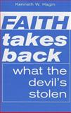 Faith Takes Back What the Devil's Stolen, Kenneth W. Hagin, 089276709X