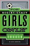 For Soccer-Crazy Girls Only, Erin Downing, 1250047099