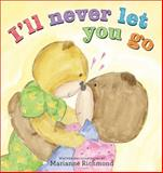 I'll Never Let You Go, Marianne Richmond, 1402297092