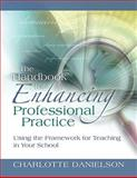 The Handbook for Enhancing Professional Practice : Using the Framework for Teaching in Your School, Danielson, Charlotte, 1416607099