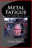 Metal Fatigue, Todd Baker, 1497587093