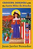 Crossing Borders with the Santo Niño de Atocha, Pescador, Juan Javier, 0826347096