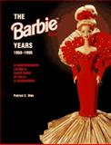 The Barbie Years 1959-1995 : A Comprehensive Listing and Value Guide of Dolls and Accessories, Olds, Patrick C., 0891457097