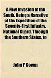 A New Invasion of the South Being a Narrative of the Expedition of the Seventy-First Infantry, National Guard, Through the Southern States, To, John F. Cowan, 1154797090
