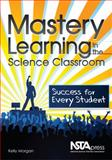 Mastery Learning in the Science Classroom, Kelly Morgan, 1936137097