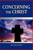 Concerning the Christ, David E. Clarke, 0982907095