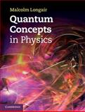 Quantum Concepts in Physics : An Alternative Approach to the Understanding of Quantum Mechanics, Longair, Malcolm S., 1107017092