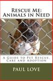 Rescue Me: Animals in Need, Paul Love, 1466497092