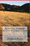 Parenting Matters: Raising Successful Kids, Margaret Roane, 1470117096
