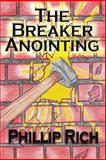 The Breaker Anointing, Phillip Rich, 1480017094