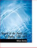 Record of the Parish List of Deaths, 1785-1819, William Bentley, 0559027095