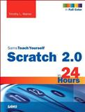 Scratch 2. 0 Sams Teach Yourself in 24 Hours, Timothy Warner, 0672337096