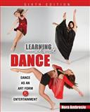 Learning about Dance : Dance as an Art Form and Entertainment, Ambrosio and Ambrosio, Nora, 0757577091