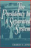 The Presidency in a Separated System, Jones, Charles O., 0815747098