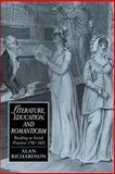 Literature, Education, and Romanticism : Reading as Social Practice, 1780-1832, Richardson, Alan, 0521607094