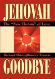Jehovah Goodbye, Richard Francis, 0595657095