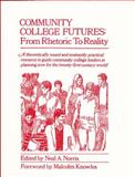 Community College Futures : From Rhetoric to Reality, Neal A. Norris, 0913507091