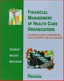 Financial Management of Health Care Organizations : An Introduction to Fundamental Tools, Concepts and Applications, Zelman, William N. and McCue, Michael J., 1557867097