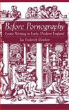 Before Pornography : Erotic Writing in Early Modern England, Moulton, Ian Frederick, 0195137094