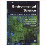 Environmental Science : The Natural Environment and Human Impact, Jackson, Andrew R. and Jackson, Julie M., 0582227097