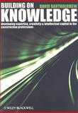 Building on Knowledge : Developing Expertise, Creativity and Intellectual Capital in the Construction Professions, Bartholomew, David, 1405147091