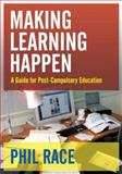 Making Learning Happen : A Guide for Post-Compulsory Education, Race, Phil, 1412907098