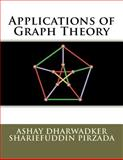 Applications of Graph Theory, Ashay Dharwadker and Shariefuddin Pirzada, 1466397098