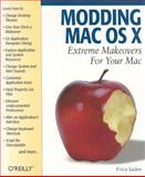 Modding Mac OS X : Extreme Makeovers for Your Mac, Sadun, Erica, 0596007094