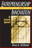 Entrepreneurship and Innovation : An Economic Approach, McDaniel, Bruce A., 0765607093