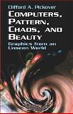 Computers, Pattern, Chaos, and Beauty, Clifford A. Pickover, 0486417093