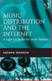 Music Distribution and the Internet : A Legal Guide for the Music Business, Sparrow, Andrew, 056608709X