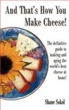 And That's How You Make Cheese!, Shane Sokol, 0595177093