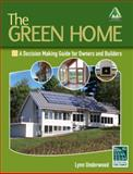 The Green Home : A Decision Making Guide for Owners and Builders, Underwood, Lynn, 1428377093