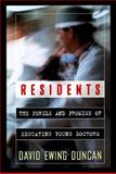 Residents : The Perils and Promise of Educating Young Doctors, Duncan, David E., 068419709X