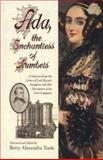 Ada, the Enchantress of Numbers : The Letters of Lord Byron's Daughter and Her Description of the First Computer, Toole, Betty A., 0912647094