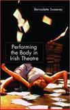 Performing the Body in Irish Theatre, Sweeney, Bernadette, 1403997098