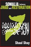 Somalia Between Jihad and Restoration, Shay, Shaul, 1412807093