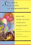She Who Was Lost Is Remembered : Healing from Incest Through Creativity, , 1878067095